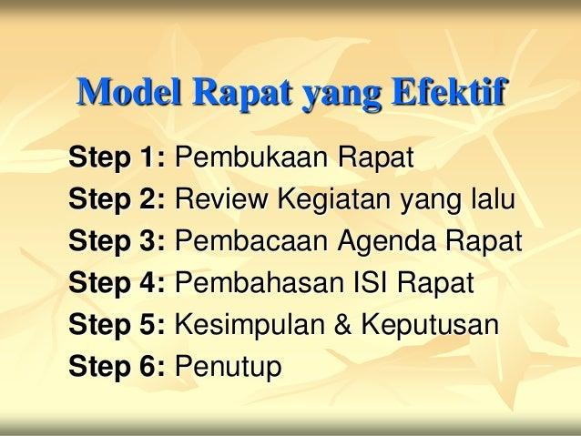 Model Rapat yang EfektifStep 1: Pembukaan RapatStep 2: Review Kegiatan yang laluStep 3: Pembacaan Agenda RapatStep 4: Pemb...