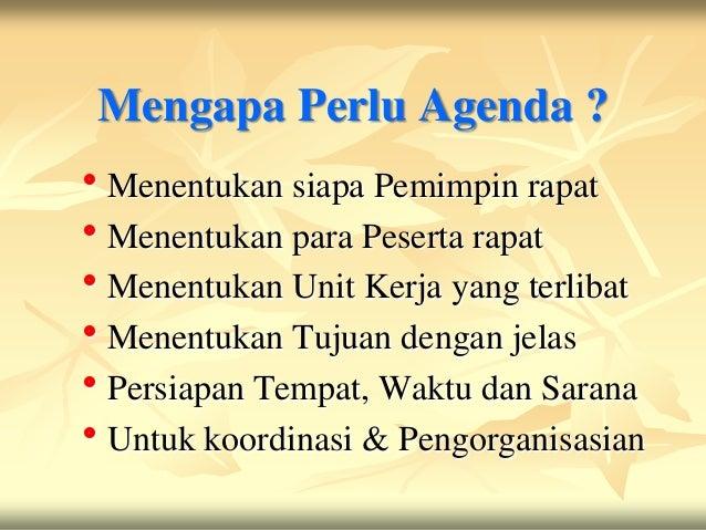 Mengapa Perlu Agenda ?Menentukan siapa Pemimpin rapatMenentukan para Peserta rapatMenentukan Unit Kerja yang terlibatM...