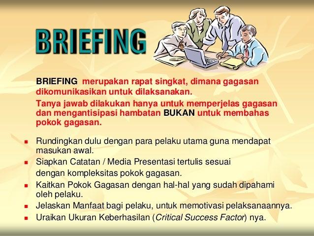 BRIEFING    BRIEFING merupakan rapat singkat, dimana gagasan    dikomunikasikan untuk dilaksanakan.    Tanya jawab dilakuk...