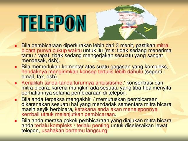 TELEPON   Bila pembicaraan diperkirakan lebih dari 3 menit, pastikan mitra    bicara punya cukup waktu untuk itu (mis: ti...