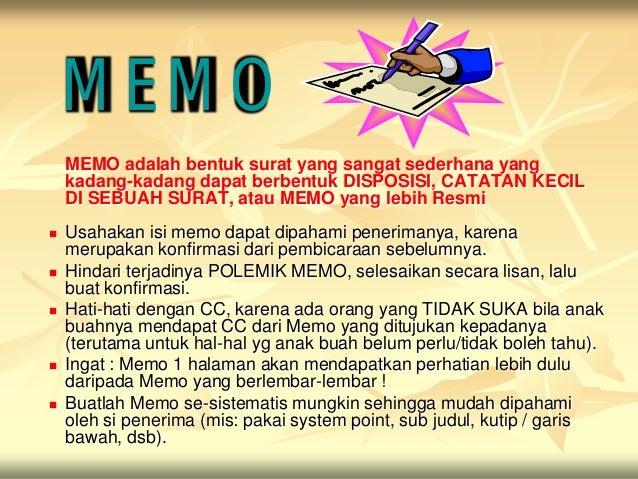MEMO    MEMO adalah bentuk surat yang sangat sederhana yang    kadang-kadang dapat berbentuk DISPOSISI, CATATAN KECIL    D...