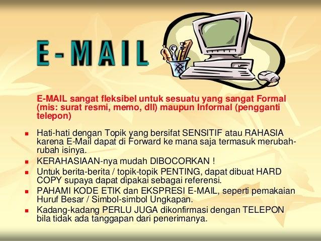 E-MAIL    E-MAIL sangat fleksibel untuk sesuatu yang sangat Formal    (mis: surat resmi, memo, dll) maupun Informal (pengg...