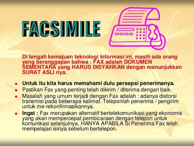 FACSIMILE    Di tengah kemajuan teknologi informasi ini, masih ada orang    yang beranggapan bahwa : FAX adalah DOKUMEN   ...