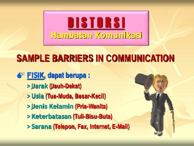 DISTORSI            Hambatan KomunikasiSAMPLE BARRIERS IN COMMUNICATION FISIK, dapat berupa :   > Jarak (Jauh-Dekat)   > ...