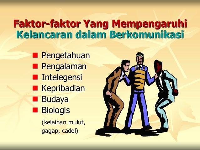 Faktor-faktor Yang Mempengaruhi Kelancaran dalam Berkomunikasi      Pengetahuan      Pengalaman      Intelegensi      ...