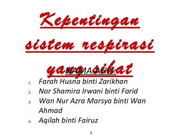 Kepentingan sistem respirasi yang sihatNAMA AHLI: 1. Farah Husna binti Zarikhan 2. Nor Shamira Irwani binti Farid 3. Wan N...