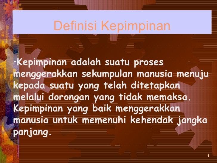 Definisi Kepimpinan <ul><li>Kepimpinan adalah suatu proses menggerakkan sekumpulan manusia menuju kepada suatu yang telah ...