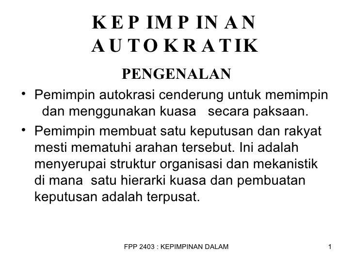 KEPIMPINAN AUTOKRATIK <ul><li>PENGENALAN </li></ul><ul><li>Pemimpin autokrasi cenderung untuk memimpin  dan menggunakan ku...