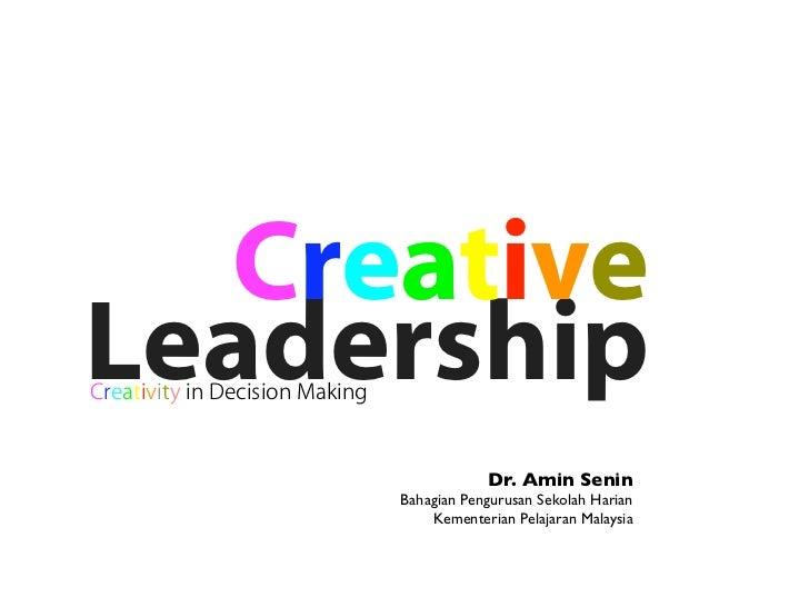 Creative Leadership Creativity in Decision Making                                               Dr. Amin Senin            ...