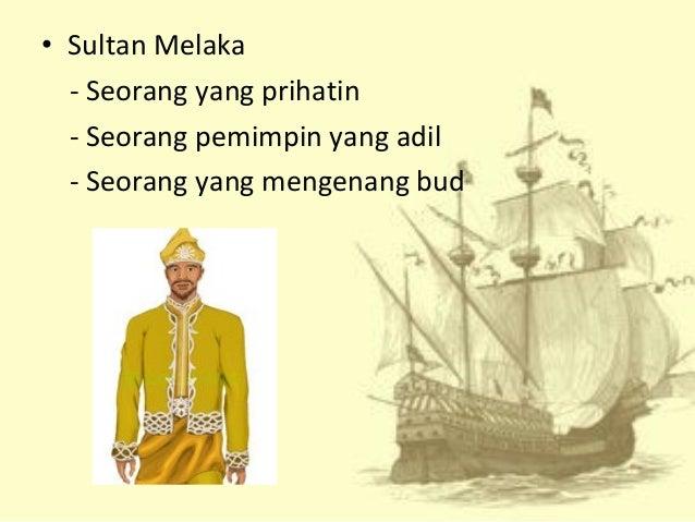 • Sultan Melaka - Seorang yang prihatin - Seorang pemimpin yang adil - Seorang yang mengenang bud