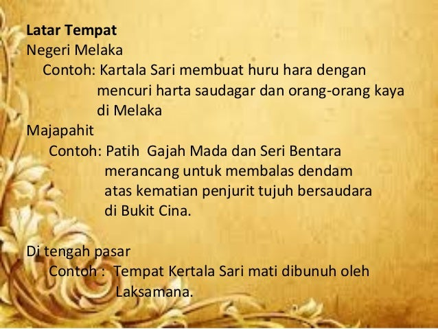 Latar Tempat Negeri Melaka Contoh: Kartala Sari membuat huru hara dengan mencuri harta saudagar dan orang-orang kaya di Me...