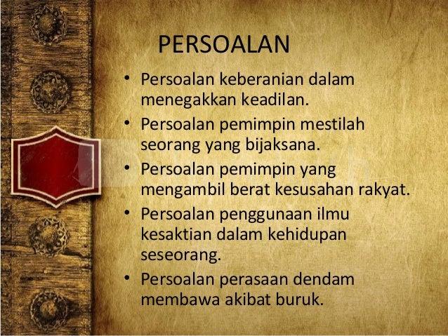 PERSOALAN • Persoalan keberanian dalam menegakkan keadilan. • Persoalan pemimpin mestilah seorang yang bijaksana. • Persoa...