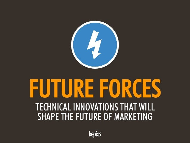 @ESKIMON • FUTURE FACTORS1 FUTURE FORCES TECHNICAL INNOVATIONS THAT WILL SHAPE THE FUTURE OF MARKETING