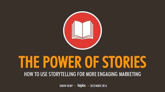 @ESKIMON • TELLING INSPIRING STORIES1 THE POWER OF STORIES HOW TO USE STORYTELLING FOR MORE ENGAGING MARKETING SIMON KEMP ...