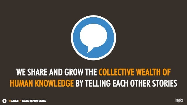 @ESKIMON • TELLING INSPIRING STORIES12 WE SHARE AND GROW THE COLLECTIVE WEALTH OF HUMAN KNOWLEDGE BY TELLING EACH OTHER ST...