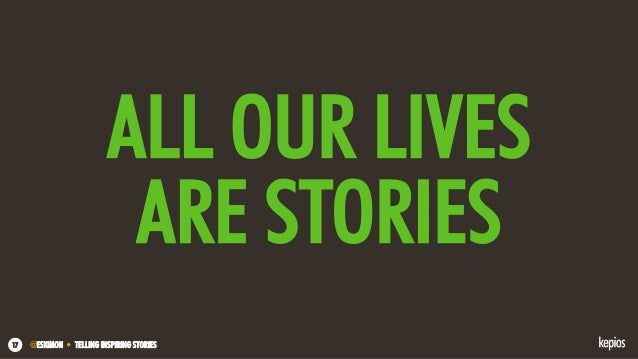 @ESKIMON • TELLING INSPIRING STORIES17 ALL OUR LIVES ARE STORIES