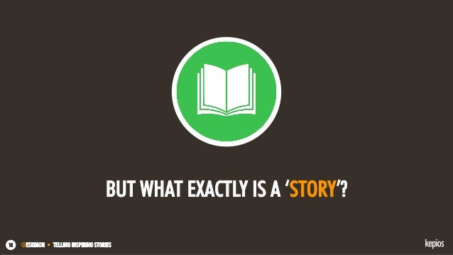 @ESKIMON • TELLING INSPIRING STORIES18 BUT WHAT EXACTLY IS A 'STORY'?