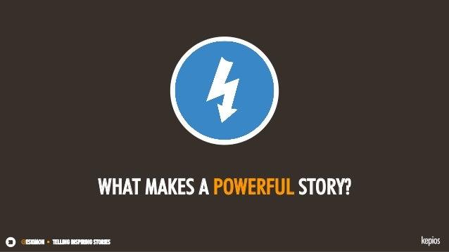 @ESKIMON • TELLING INSPIRING STORIES20 WHAT MAKES A POWERFUL STORY?