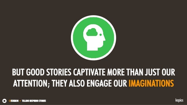 @ESKIMON • TELLING INSPIRING STORIES23 BUT GOOD STORIES CAPTIVATE MORE THAN JUST OUR ATTENTION; THEY ALSO ENGAGE OUR IMAGI...