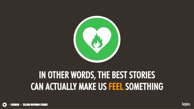 @ESKIMON • TELLING INSPIRING STORIES31 IN OTHER WORDS, THE BEST STORIES CAN ACTUALLY MAKE US FEEL SOMETHING