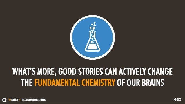 @ESKIMON • TELLING INSPIRING STORIES32 WHAT'S MORE, GOOD STORIES CAN ACTIVELY CHANGE THE FUNDAMENTAL CHEMISTRY OF OUR BRAI...