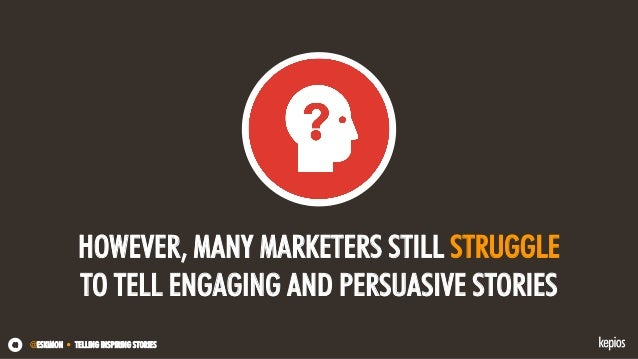 @ESKIMON • TELLING INSPIRING STORIES40 HOWEVER, MANY MARKETERS STILL STRUGGLE TO TELL ENGAGING AND PERSUASIVE STORIES