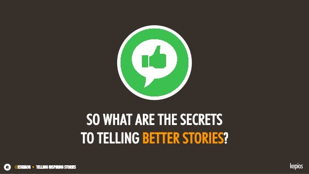 @ESKIMON • TELLING INSPIRING STORIES41 SO WHAT ARE THE SECRETS TO TELLING BETTER STORIES?