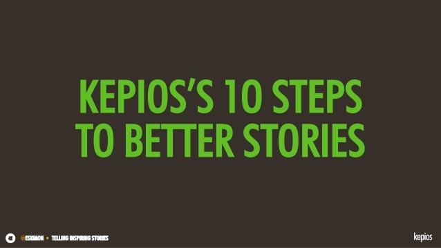 @ESKIMON • TELLING INSPIRING STORIES42 KEPIOS'S 1O STEPS TO BETTER STORIES