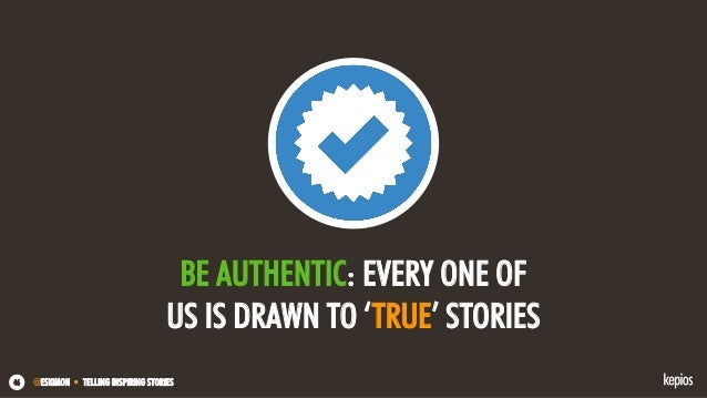 @ESKIMON • TELLING INSPIRING STORIES46 BE AUTHENTIC: EVERY ONE OF US IS DRAWN TO 'TRUE' STORIES