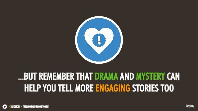 @ESKIMON • TELLING INSPIRING STORIES49 ...BUT REMEMBER THAT DRAMA AND MYSTERY CAN HELP YOU TELL MORE ENGAGING STORIES TOO