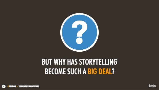 @ESKIMON • TELLING INSPIRING STORIES5 BUT WHY HAS STORYTELLING BECOME SUCH A BIG DEAL?