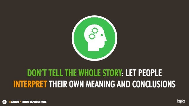 @ESKIMON • TELLING INSPIRING STORIES51 DON'T TELL THE WHOLE STORY: LET PEOPLE INTERPRET THEIR OWN MEANING AND CONCLUSIONS