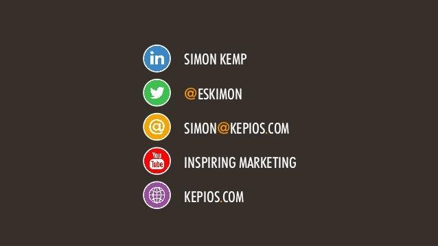 @ESKIMON • TELLING INSPIRING STORIES56 SIMON KEMP @ESKIMON SIMON@KEPIOS.COM INSPIRING MARKETING KEPIOS.COM