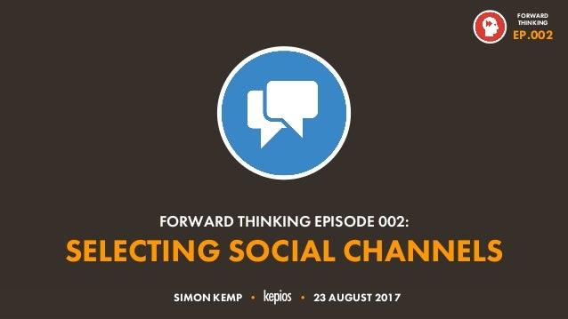@ESKIMON • SELECTING SOCIAL CHANNELS1 SELECTING SOCIAL CHANNELS FORWARD THINKING EPISODE 002: FORWARD THINKING EP.002 SIMO...