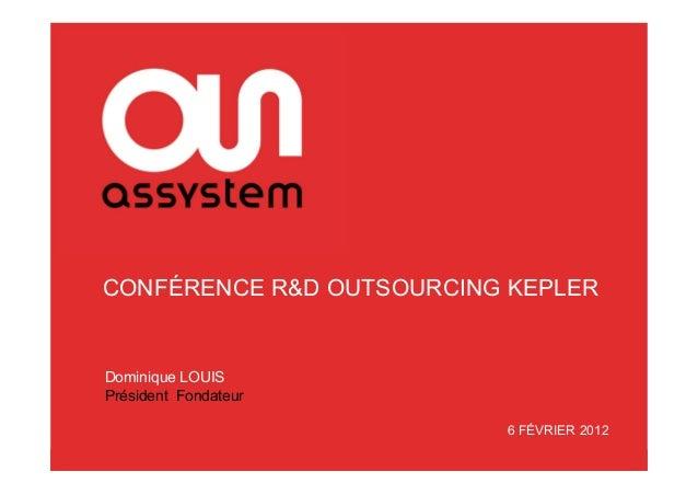 CONFÉRENCE R&D OUTSOURCING KEPLERDominique LOUISPrésident Fondateur                          6 FÉVRIER 2012