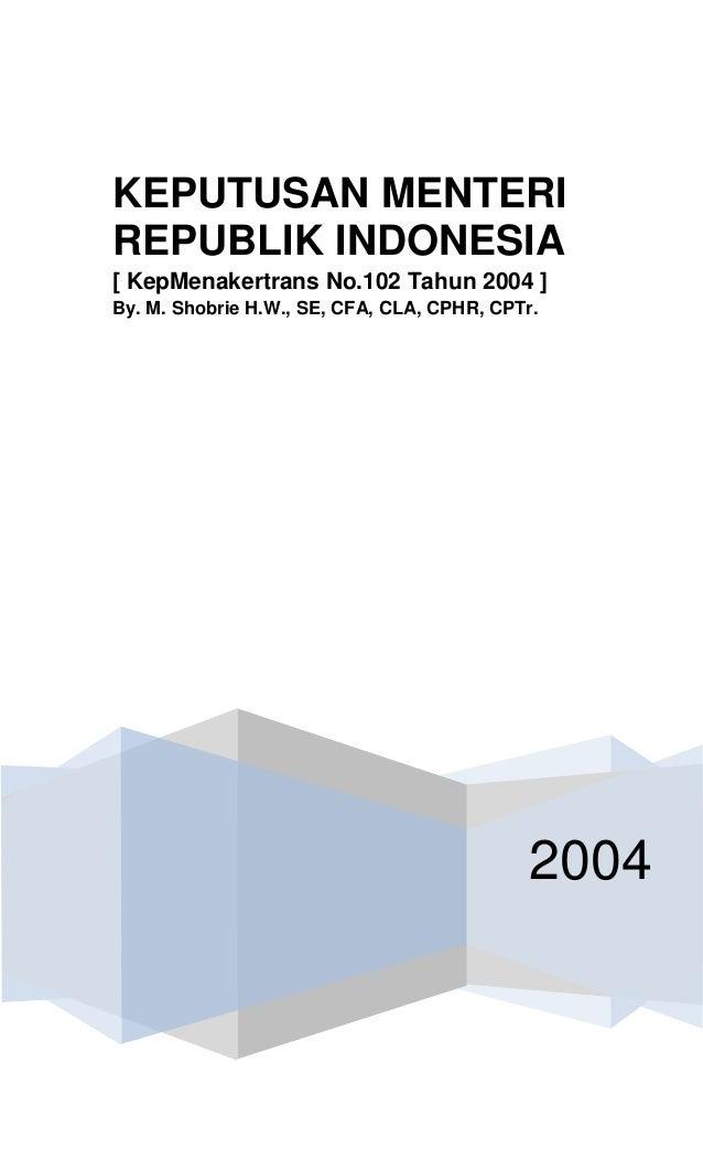 2004 KEPUTUSAN MENTERI REPUBLIK INDONESIA [ KepMenakertrans No.102 Tahun 2004 ] By. M. Shobrie H.W., SE, CFA, CLA, CPHR, C...
