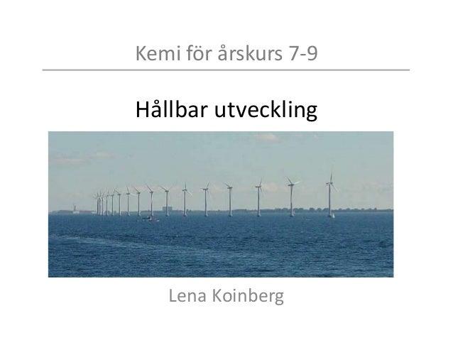 Kemi för årskurs 7-9 Hållbar utveckling Lena Koinberg