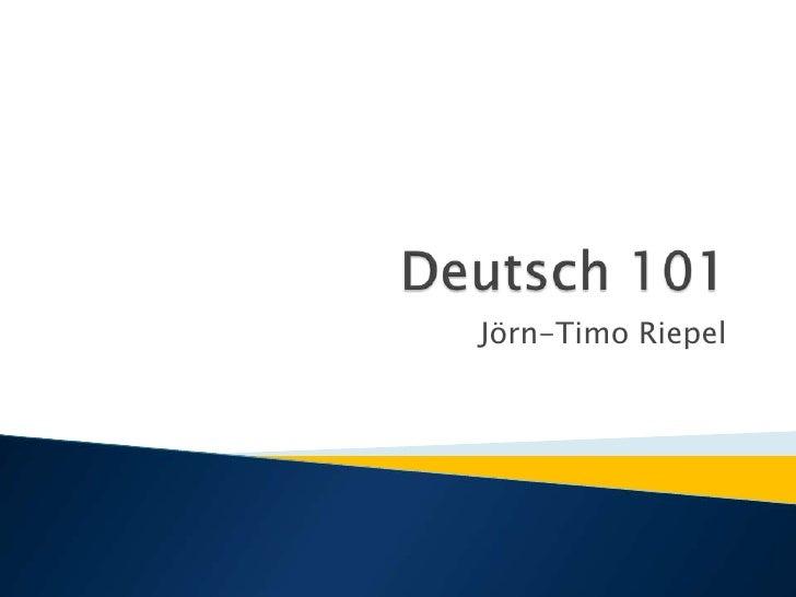 Deutsch 101<br />Jörn-Timo Riepel<br />