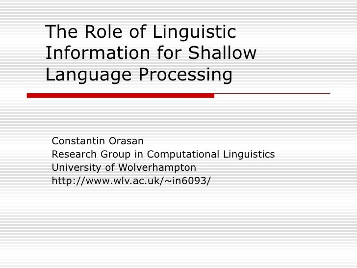 The Role of Linguistic Information for Shallow Language Processing Constantin Orasan Research Group in Computational Lingu...