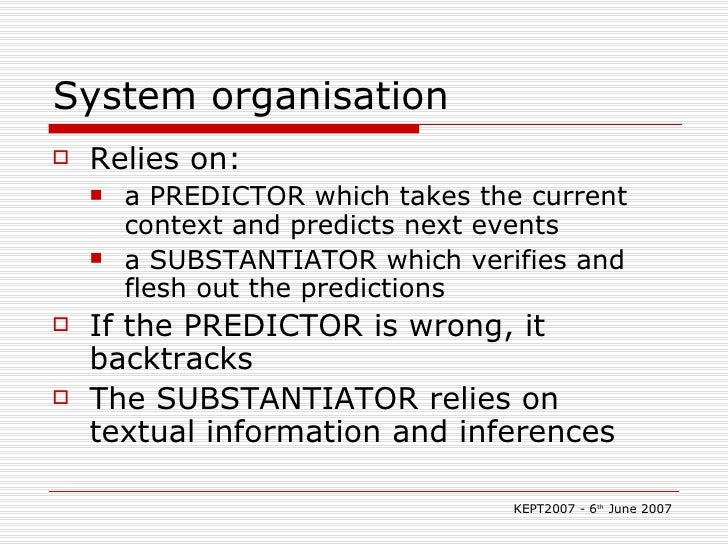 System organisation <ul><li>Relies on: </li></ul><ul><ul><li>a PREDICTOR which takes the current context and predicts next...