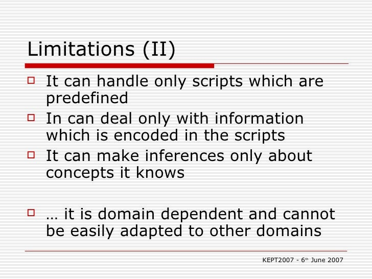 Limitations (II) <ul><li>It can handle only scripts which are predefined </li></ul><ul><li>In can deal only with informati...