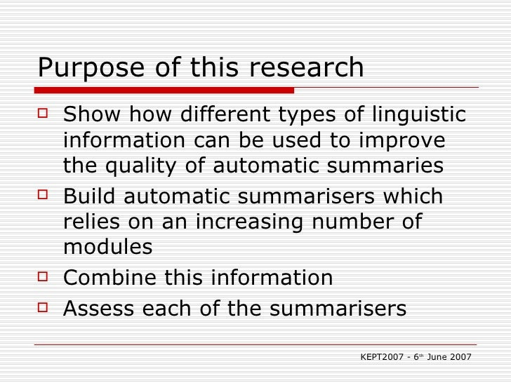 Purpose of this research <ul><li>Show how different types of linguistic information can be used to improve the quality of ...