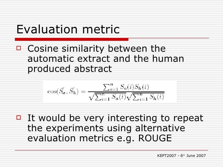 Evaluation metric <ul><li>Cosine similarity between the automatic extract and the human produced abstract </li></ul><ul><l...