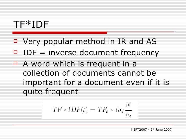TF*IDF <ul><li>Very popular method in IR and AS </li></ul><ul><li>IDF = inverse document frequency </li></ul><ul><li>A wor...