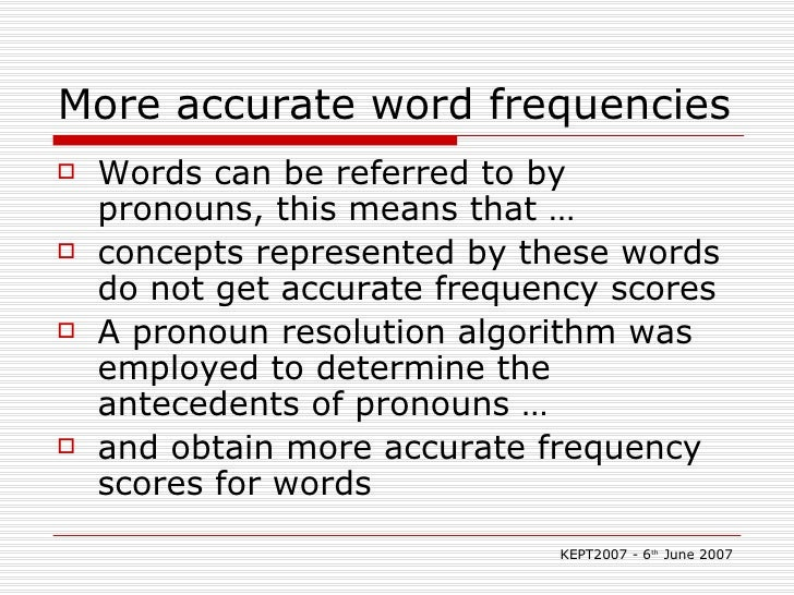 More accurate word frequencies <ul><li>Words can be referred to by pronouns, this means that … </li></ul><ul><li>concepts ...