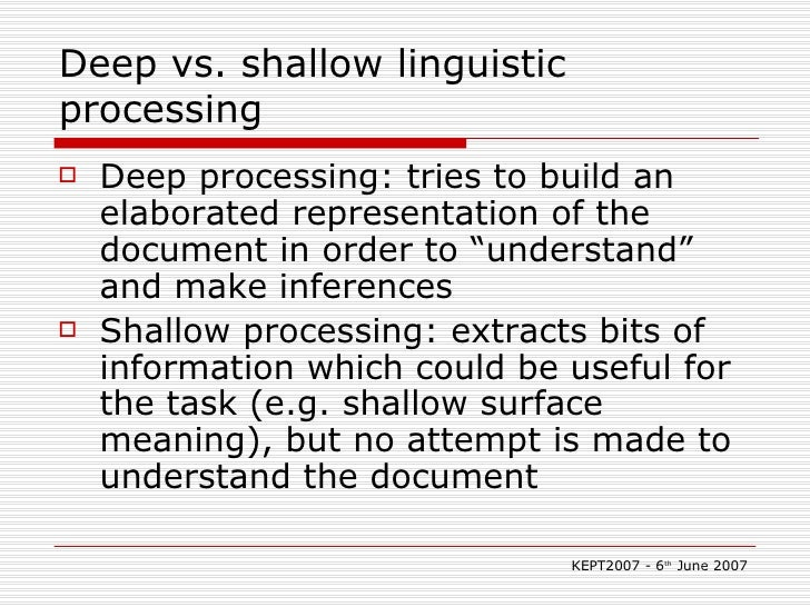 Deep vs. shallow linguistic processing <ul><li>Deep processing: tries to build an elaborated representation of the documen...