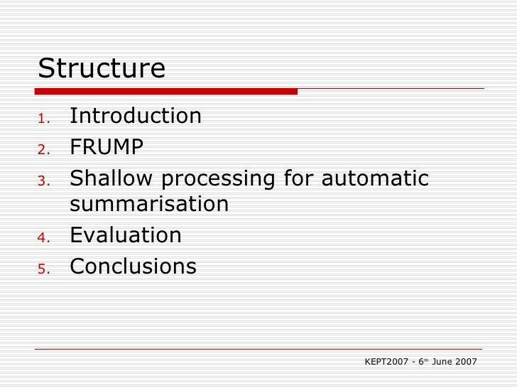 Structure <ul><li>Introduction </li></ul><ul><li>FRUMP </li></ul><ul><li>Shallow processing for automatic summarisation </...