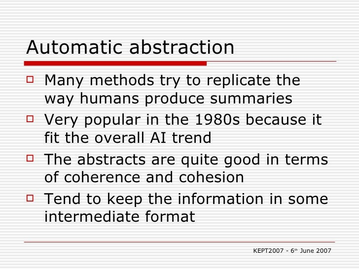 Automatic abstraction <ul><li>Many methods try to replicate the way humans produce summaries </li></ul><ul><li>Very popula...