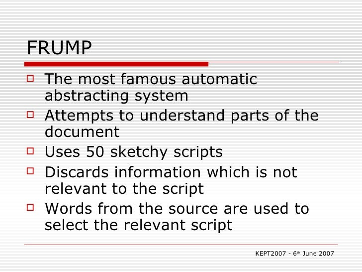 FRUMP <ul><li>The most famous automatic abstracting system </li></ul><ul><li>Attempts to understand parts of the document ...
