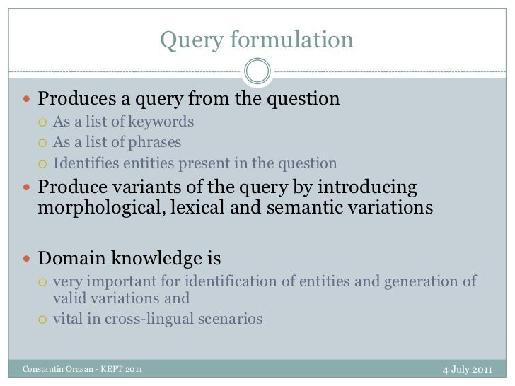 Query formulation<br />4 July 2011<br />Constantin Orasan - KEPT 2011<br />Produces a query from the question<br />As a li...